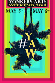 ... Yonkers Arts Weekend (YAW) is a celebration of the thriving and diverse  arts community in the City of Yonkers. YAW will feature hundreds of local,  ...